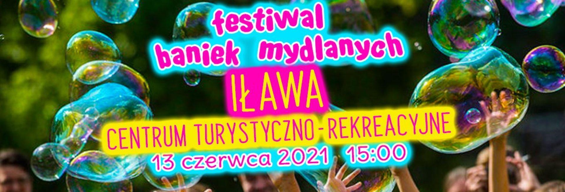 Plakat zapraszający do Iławy na imprezę Festiwal Baniek Mydlanych - Iława 2021. Kolorowy plakat o zielonym tle na którym widzimy bańki mydlane a po środku plakatu napisy zapraszające na imprezę.