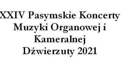 Plakat graficzny zapraszający do Pasymia na coroczną imprezę 24. edycję Międzynarodowych Pasymskich Koncertów Muzyki Organowej I Kameralnej Dźwierzuty 2021. Na plakacie napisy.